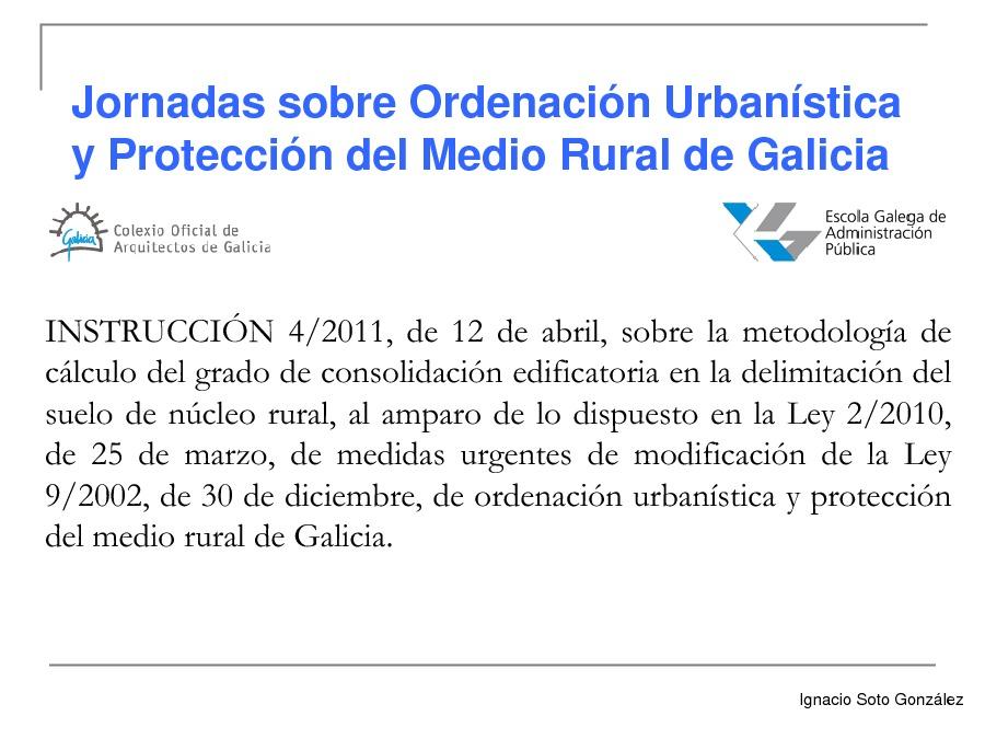 Presentación Ignacio Soto González  - Xornada sobre as instrucións de desenvolvemento da Lei 9/2002, de 30 de decembro, de Ordenación Urbanística e do Medio Rural  de Galicia, na redacción